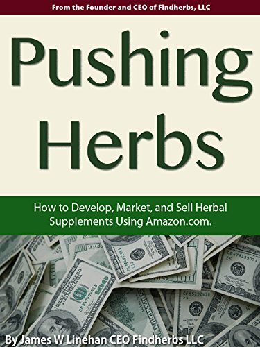 Pushing Herbs: How to Develop, Market, and Sell Herbal Supplements Using Amazon.com