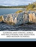 Cooking and Sewing, Songs and Recitations for Industrial and Mission Schools;, J. B. Romer, 117591066X