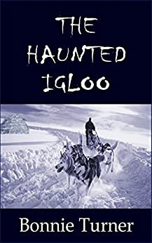 The Haunted Igloo (Arctic Series Book 1) by [Bonnie Turner]