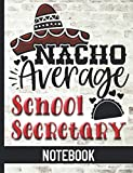 Nacho Average School Secretary - Notebook: College Ruled Composition Notebook With Fun Cover Design  - Great For Elementary, Middle, High School or College Secretaries