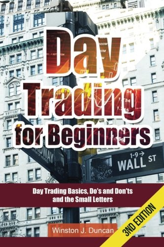 Day Trading: Day Trading for Beginners - Options Trading and Stock Trading Explained: Day Trading Basics and Day Trading Strategies (Do's and Don'ts and the Small Letters)