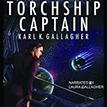 Torchship Captain Audiobook by Karl Gallagher Narrated by Laura Gallagher