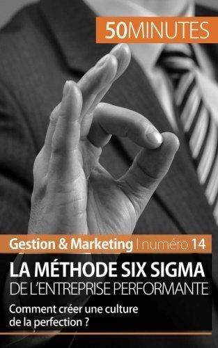 La m?thode Six Sigma de l'entreprise performante: Comment cr?er une culture de la perfection ? (French Edition) by Anis Ben Alaya (2014-06-30)