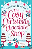 The Cosy Christmas Chocolate Shop (Cosy Teashop) by  Caroline Roberts in stock, buy online here