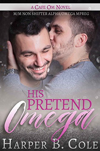 His Pretend Omega: M/M Non-Shifter Alpha/Omega MPREG (Cafe Om Book 2)