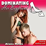 Dominating Her Boyfriend: Dominating Her Man, Book 5 |  Alana Melos