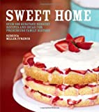 img - for Sweet Home: Over 100 Heritage Desserts and Ideas for Preserving Family Recipes book / textbook / text book