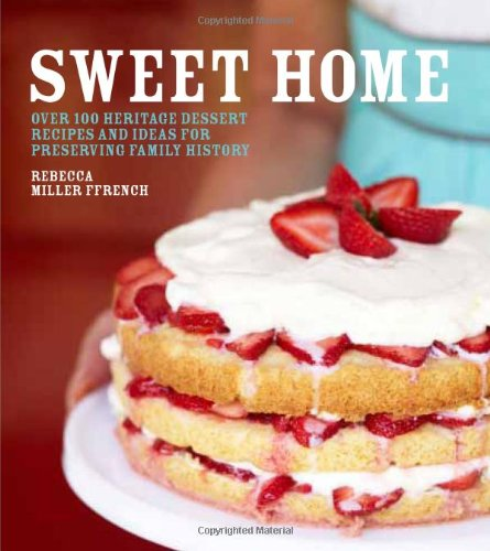 Sweet Home: Over 100 Heritage Desserts and Ideas for Preserving Family Recipes ebook