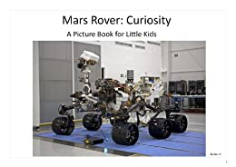 Mars Rover: Curiosity. A Picture Book for Little Kids, Ben ...