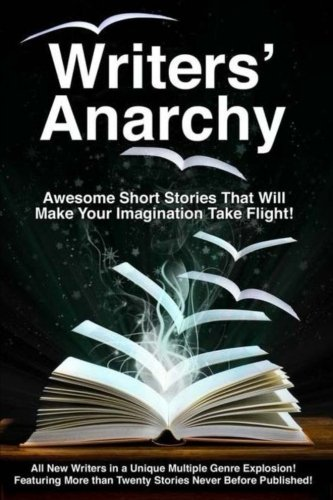 Writers' Anarchy: A Short Story Anthology (Volume 1)