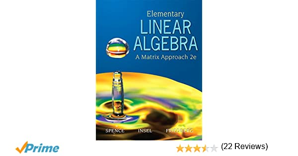Elementary linear algebra classic version 2nd edition pearson elementary linear algebra classic version 2nd edition pearson modern classics for advanced mathematics series lawrence e spence arnold j insel fandeluxe Gallery