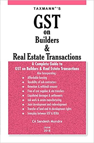 GST on Bulders & Real Estate Transactions- A Complete Guide to GST on Builders & Real Estate Transactions (June 2018 Edition
