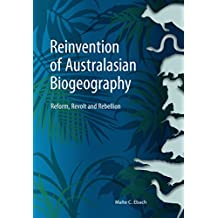 Reinvention of Australasian Biogeography: Reform, Revolt and Rebellion