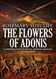 Front cover for the book The Flowers of Adonis by Rosemary Sutcliff