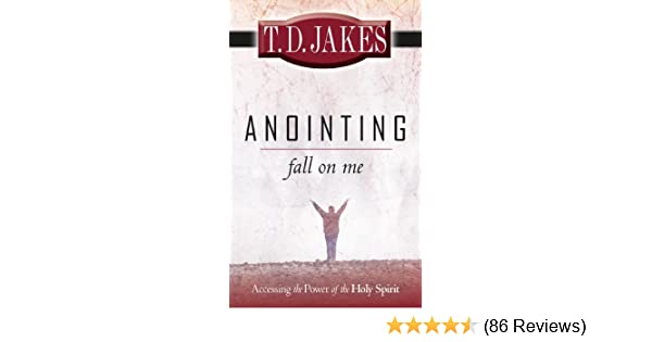 Anointing fall on me accessing the power of the holy spirit anointing fall on me accessing the power of the holy spirit kindle edition by t d jakes religion spirituality kindle ebooks amazon fandeluxe Image collections