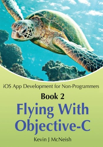 Book 2: Flying With Objective-C - iOS App Development for Non-Programmers: The Series on How to Create iPhone & iPad Apps by Brand: Oak Leaf Enterprises, Inc