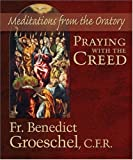 Praying with the Creed, Benedict J. Groeschel, 1592763219