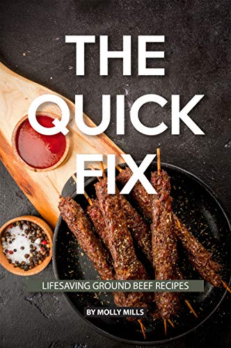 The Quick Fix: Lifesaving Ground Beef Recipes (Best Texas Sausage Makers)