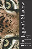 The Jaguar's Shadow: Searching for a Mythic Cat by Richard Mahler