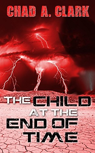 The Child At The End Of Time by [Clark, Chad A.]