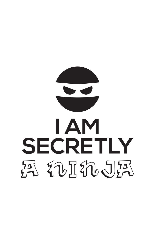 I Am Secretly A Ninja: I Am Secretly A Ninja Notebook ...