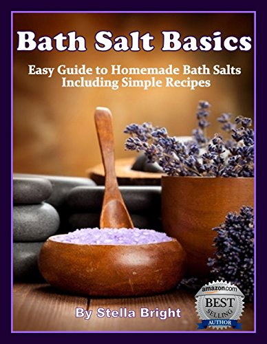 Bath Salts Basics: Easy Guide to Homemade Bath Salts, Including Simple Recipes by [Bright, Stella]