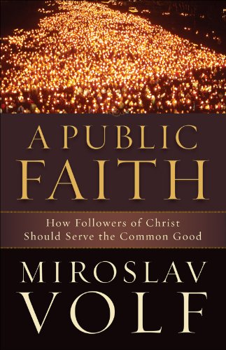 A Public Faith, How Followers of Christ Should Serve the Common Good
