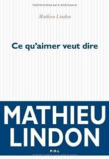 Ce qu'aimer veut dire, Lindon, Mathieu