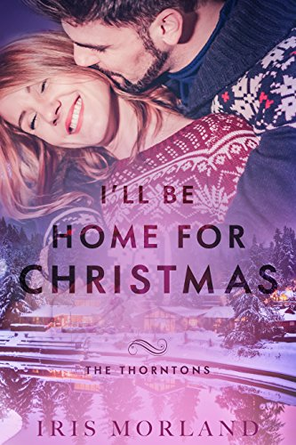 I'll Be Home for Christmas (Love Everlasting) (A Thorntons Christmas) (The Thorntons Book 7) by [Morland, Iris, Bennett, Dahlia]