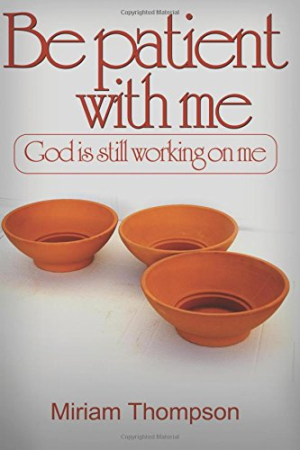 Read Online Be Patient with me: God is still working on me pdf