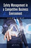 Safety Management in a Competitive Business Environment, Juraj Sinay, 1482203855