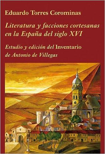 Literatura y facciones cortesanas en la España del siglo XVI: Estudio y edición del