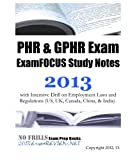 PHR and GPHR Exam ExamFOCUS Study Notes 2013 with Intensive Drill on Employment Laws and Regulations (US, UK, Canada, China, and India), ExamREVIEW, 1479399787