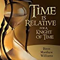 Time Is Relative for a Knight of Time Audiobook by Brett Matthew Williams Narrated by Brett Matthew Williams