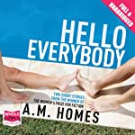 Hello Everybody | A M Homes