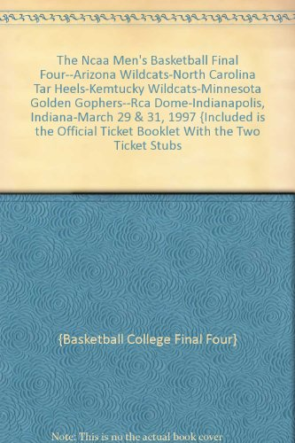 The Ncaa Men's Basketball Final Four--Arizona Wildcats-North Carolina Tar Heels-Kemtucky Wildcats-Minnesota Golden Gophers--Rca Dome-Indianapolis, Indiana-March 29 & 31, 1997 {Included is the Official Ticket Booklet With the Two Ticket Stubs