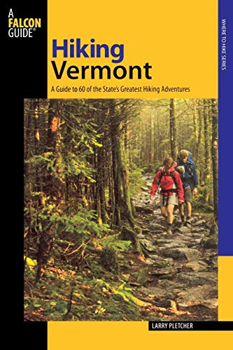 Hiking Vermont: 60 Of Vermont's Greatest Hiking Adventures (State Hiking Guides Series)