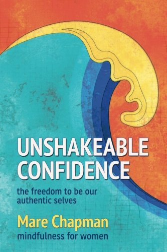 Unshakeable Confidence The Freedom To Be Our Authentic Selve