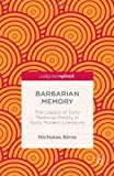 Barbarian Memory : The Legacy of Early Medieval History in Early Modern Literature, Birns, Nicholas, 1137364556