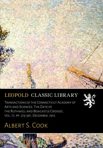 Download Transactions of the Connecticut Academy of Arts and Sciences. The Date of the Ruthwell and Bewcastle Crosses, Vol. 17, pp. 213-361, December, 1912 pdf