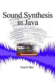 Sound Synthesis in Java by [Merz, Evan]