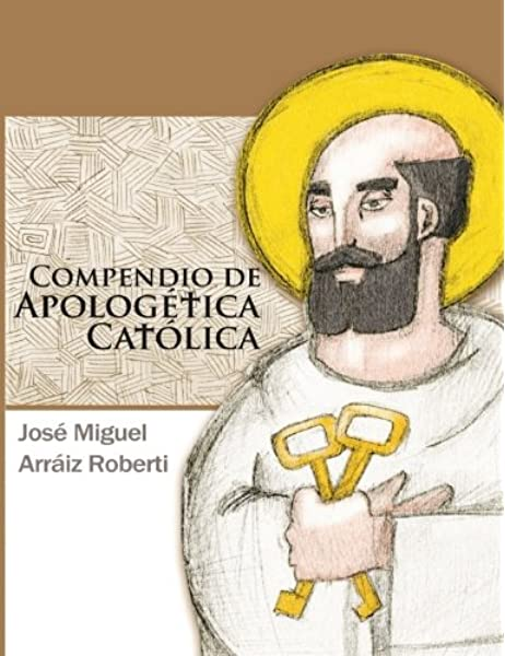 Compendio de Apologética Católica: Amazon.es: Roberti, José Miguel Arráiz: Libros