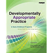 Developmentally Appropriate Practice in Early Childhood Programs Serving Children from Birth through Age 8 (3d ed.)