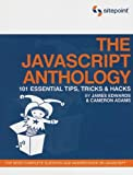 The JavaScript Anthology : 101 Essential Tips, Tricks and Hacks, Adams, Cameron and Edwards, James, 0975240269