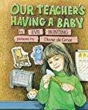 Our Teacher's Having a Baby, Eve Bunting, 0618111387