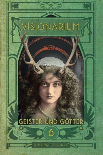 VISIONARIUM 6: Geister und Götter (Volume 6) (German Edition)