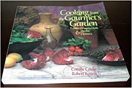 Cooking from the Gourmet's Garden: Edible Ornamentals, Herbs and Flowers, Second Edition (101 Productions Series)