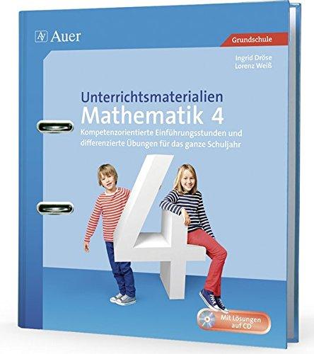 Unterrichtsmaterialien Mathematik 4: Kompetenzorientierte Einführungsstunden und differenzierte Übungen für das ganze Schuljahr (4. Klasse) (Unterrichtsmaterialien Mathematik Grundschule)