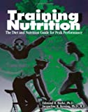 Training Nutrition : The Diet and Nutrition Guide for Peak Performance, Burke, Edmund R. and Berning, Jacqueline R., 1884125220