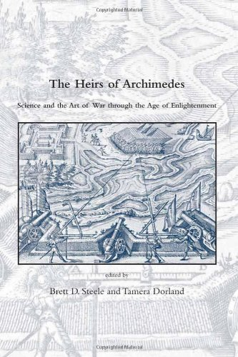 The Heirs of Archimedes: Science and the Art of War through the Age of Enlightenment (Dibner Institute Studies in the Hi